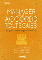 Manager avec les Accords toltèques, Un guide vers l'intelligence collective