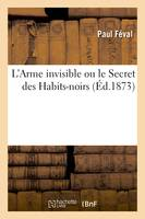 L'Arme invisible ou le Secret des Habits-noirs