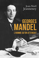 Georges Mandel / l'homme qu'on attendait