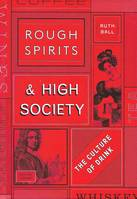 Rough Spirits & High Society (Anglais), The Culture of Drink