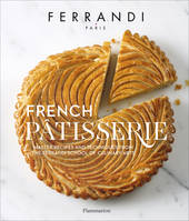 FRENCH PATISSERIE - MASTER RECIPES AND TECHNIQUES FROM THE FERRANDI SCHOOL OF CULINARY ARTS