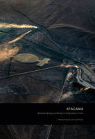 JAMEY STILLINGS: ATACAMA: RENEWABLE ENERGY AND MINING IN THE HIGH DESERT OF CHILE /ANGLAIS