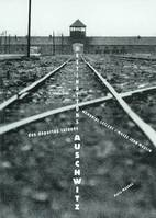 Destination auschwitz, [exposition], 30 avril-13 octobre 2002