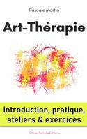 Art-Thérapie : introduction, pratique, ateliers et exercices
