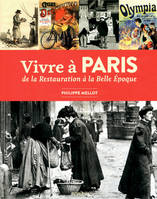 Vivre à Paris de la Restauration à la Belle Epoque