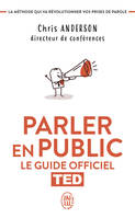 PARLER EN PUBLIC - LE GUIDE OFFICIEL TED