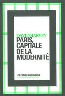 PARIS, CAPITALE DE LA MODERNITE