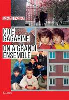 Cité Gagarine / on a grandi ensemble