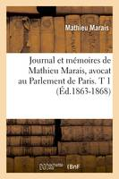 Journal et mémoires de Mathieu Marais, avocat au Parlement de Paris. T 1 (Éd.1863-1868)