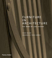 FURNITURE IN ARCHITECTURE THE WORK OF LUKE HUGHES /ANGLAIS