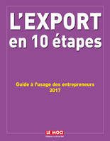 L'export en 10 étapes / guide à l'usage des entrepreneurs : 2017