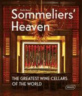 Sommeliers' Heaven : The Greatest Wine Cellars of the World, (Textes en français/anglais/allemand)