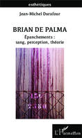 Brian De Palma, Epanchements : sang, perception, théorie