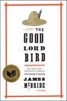 The Good Lord Bird / A Novel, A Novel