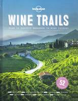 Wine Trails : 52 Perfect Weekends in Wine Country (Anglais)