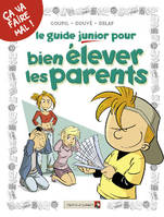LES GUIDES JUNIOR - TOME 3 : LE GUIDE JUNIOR POUR BIEN ELEVER LES PARENTS