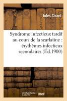 Syndrome infectieux tardif au cours de la scarlatine : érythèmes infectieux secondaires
