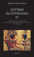 Lettres Egyptiennes Iv - D'Amenhotep Iii A Horemheb