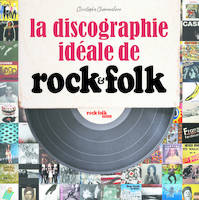 DISCOGRAPHIE IDEALE DE ROCK & FOLK