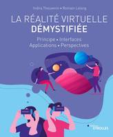 La réalité virtuelle démystifiée, Principe - Interfaces - Applications - Perspectives