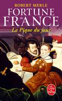 Fortune de France., Fortune de France, La pique du jour