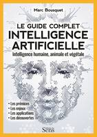 Intelligence artificielle, le guide complet / intelligence humaine, animale et végétale