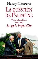 La question de Palestine, tome 5, La paix impossible