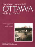 Ottawa, Making a Capital - Constuire une capitale