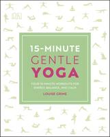 15-Minute Gentle Yoga, Four 15-Minute Workouts for Energy, Balance, and Calm