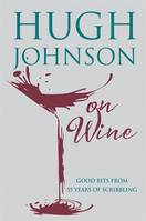 Hugh Johnson on Wine (Anglais), Good Bits from 55 Years of Scribbling