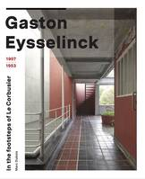 GASTON EYSSELINCK (1907-1953) - IN THE FOOTSTEPS OF LE CORBUSIER