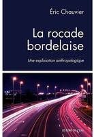 LA ROCADE BORDELAISE - UNE EXPLORATION ANTHROPOLOGIQUE