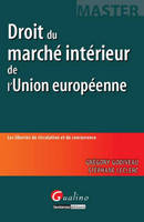 Droit Du Marche Interieur De L'Union Europeenne - Les Libertes De Circulation Et De Concurrence