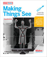 Making Things See, 3D vision with Kinect, Processing, Arduino, and MakerBot