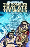 The zombies that ate the world, 1, Les zombies qui ont mangé le monde / Ramenez-moi ma tête !