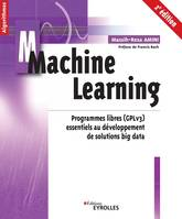MACHINE LEARNING - 2E EDITION - PROGRAMMES LIBRES (GPLV3) ESSENTIELS AU DEVELOPPEMENT DE SOLUTIONS B