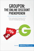 Groupon, The Online Discount Phenomenon, The turbulent history of a record-breaking startup