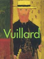 VUILLARD, [exposition, Washington, National gallery of art, 19 janvier-20 avril 2003, Montréal, Musée des beaux-arts, 15 mai-24 août 2003, Paris, Galeries nationales du Grand Palais, 23 septembre 2003-4 janvier 2004, Londres, Royal academy of arts, 31 ...