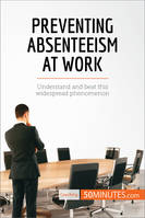 Preventing Absenteeism at Work, Understand and beat this widespread phenomenon