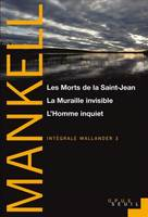 Intégrale Wallander, 3, INTEGRALE WALLANDER VOL 3. LES MORTS DE LA SAINT-JEAN, LA MURAILLE INVISIBLE, L'HOMME INQUIET (L')