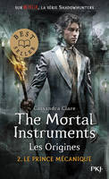 The mortal instruments, les origines / Le prince mécanique