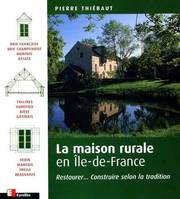 La maison rurale en Île-de-France, restaurer, construire selon la tradition