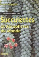 SUCCULENTES ET XEROPHYTES DU MONDE, origine, habitat, description, adaptation au milieu environnant, mode de culture