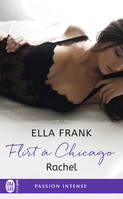 Flirt à Chicago / Rachel / Pour elle. Passion intense