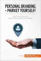 Personal Branding - Market Yourself!, Tips to sell yourself and stand out from the crowd
