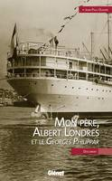 Albert Londres, mon père et le Georges Philippar, document