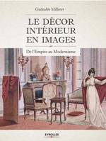 Le décor intérieur en images / de l'Empire au Moderne, de l'Empire au modernisme