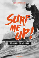SURF ME UP ! 90 NUANCES DE SURF