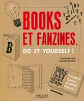 Books et fanzines, do it yourself ! / conception, création graphique et diffusion, do it yourself !