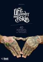 Life under my skin / 40 portraits de tatoués